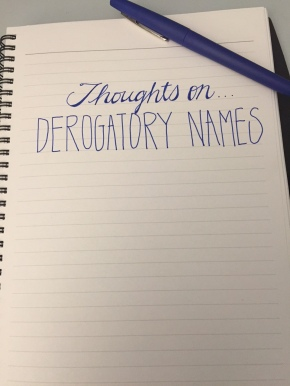 Thoughts On…Derogatory Names (Prompt)
